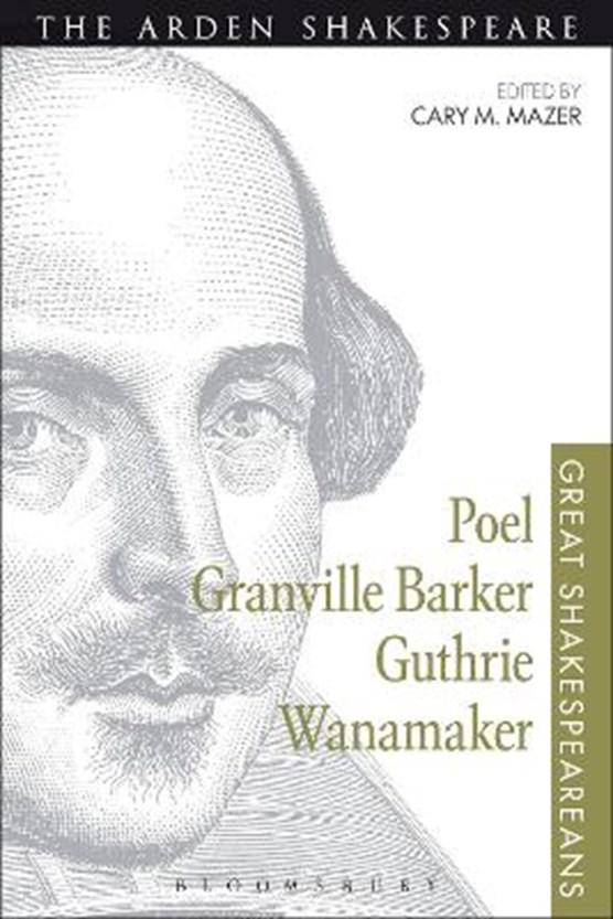 Poel, Granville Barker, Guthrie, Wanamaker
