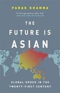 The Future Is Asian | Parag Khanna |