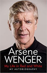 My Life in Red and White | Arsene Wenger ; Daniel Hahn ; Andrea Reece |