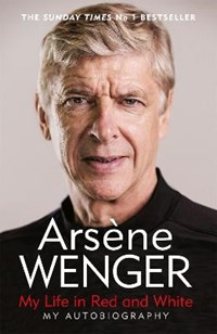 My Life in Red and White | Arsene Wenger |