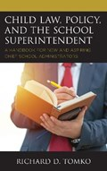 Child Law, Policy, and the School Superintendent   Richard D. Tomko  