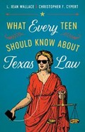 What Every Teen Should Know about Texas Law | L. Jean Wallace ; Christopher F. Cypert |