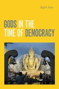 Gods in the Time of Democracy   Kajri Jain  