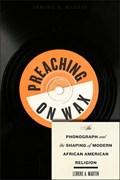 Preaching on Wax | Lerone A. Martin |