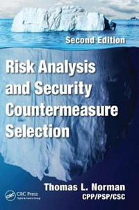 Risk Analysis and Security Countermeasure Selection | Thomas L. Norman Cpp/psp/csc |