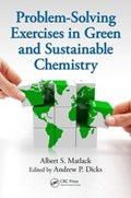 Problem-Solving Exercises in Green and Sustainable Chemistry   Matlack, Albert S. (university of Delaware, Newark, Usa) ; Dicks, Andrew P. (university of Toronto, Ontario, Canada)  