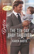 The Ten-Day Baby Takeover   Karen Booth  
