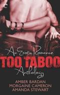 Too Taboo: An Erotic Romance Anthology | Morgaine Cameron ; Amber Bardan ; Amanda Stewart |