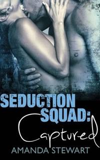 Seduction Squad: Captured | Amanda Stewart |