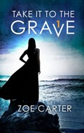 Take It to the Grave Part 1 of 6 | Zoe Carter |
