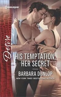 His Temptation, Her Secret   Barbara Dunlop  