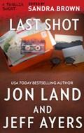 Last Shot   Jon Land ; Jeff Ayers  
