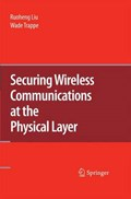 Securing Wireless Communications at the Physical Layer   Ruoheng Liu ; Wade Trappe  