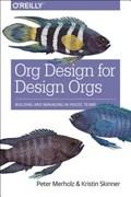 Org Design for Design Orgs | Merholz, Peter ; Skinner, Kristin |