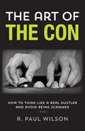 The Art of the Con   R. Paul Wilson  