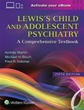 Lewis's Child and Adolescent Psychiatry   Martin, Andres, M.D., M.P.H. ; Volkmar, Fred R. ; Bloch, Michael H.  