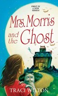 Mrs. Morris and the Ghost | Traci Wilton |