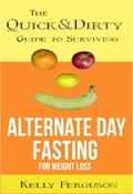 The Quick and Dirty Guide to Surviving Alternate Day Fasting for Weight Loss   Kelly Ferguson  