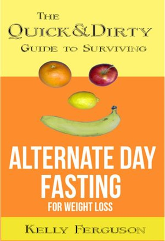 The Quick and Dirty Guide to Surviving Alternate Day Fasting for Weight Loss