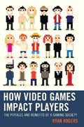 How Video Games Impact Players   Ryan Rogers  