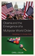 Obama and the Emergence of a Multipolar World Order | Chris J Dolan |