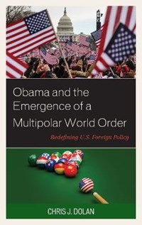 Obama and the Emergence of a Multipolar World Order   Chris J. Dolan  
