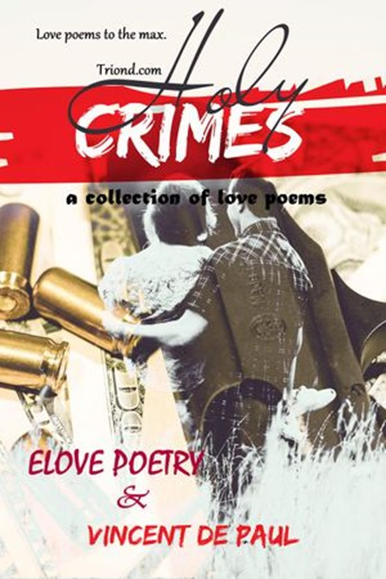 Holy Crimes (A Collection of Love Poems)