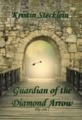 Guardian of the Diamond Arrow | Kristin Stecklein |