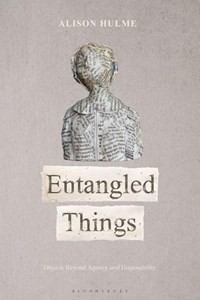 Entangled Things: Objects Beyond Agency and Disposability | Alison Hulme |