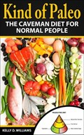 Kind of Paleo; The Caveman Diet For Normal People | Kelly D. Williams |