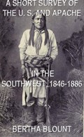 A Short Survey Of The U. S. And Apache In The Southwest, 1846-1886   Bertha Blount  