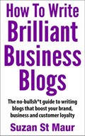 How To Write Brilliant Business Blogs   Suzan St Maur  