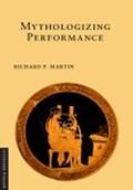 Mythologizing Performance   Richard P. Martin  