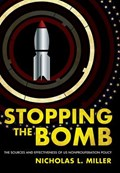 Stopping the Bomb | Nicholas L. Miller |