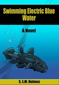 Swimming Electric Blue Water | S. E.M. Holmes |