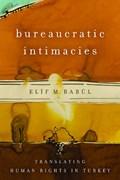 Bureaucratic Intimacies | Elif M. Babul |
