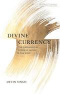 Divine Currency | Devin Singh |