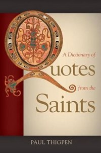 A Dictionary of Quotes from the Saints | Paul Thigpen |