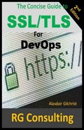 The Concise Guide to SSL/TLS for DevOps   alasdair gilchrist  