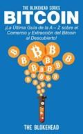 Bitcoin ¡La Última Guía de la A – Z sobre el Comercio y Extracción del Bitcoin, al Descubierto! | The Blokehead |