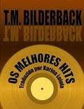 Os Melhores Hits - Coleção de contos | T. M. Bilderback |