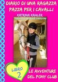 Diario di una Ragazza Pazza per i Cavalli - Libro Secondo: Le Avventure del Pony Club | Katrina Kahler |