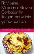 PRIMIssimi: Makarna, Pilav ve Çorbalar Bir Italyan annesinin yemek tarifleri | Gabriele Napolitano |