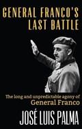 General Franco's Last Battle: The long and unpredictable agony of General Franco | José Luis Palma |