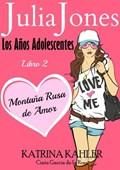 Julia Jones: Los Años Adolescentes: Libro 2 - Montaña Rusa de Amor   Katrina Kahler  