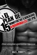 El plan de 15 minutos de ejercicios abdominales de pie | Dale L. Roberts |