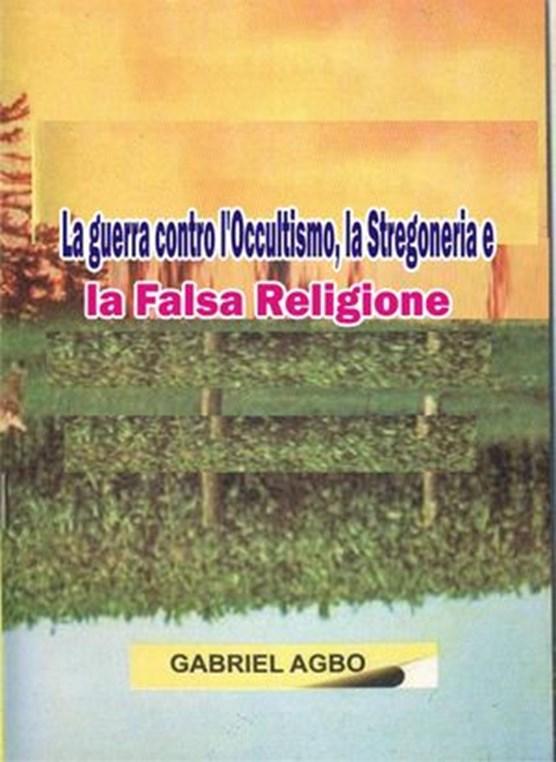 La guerra contro l'Occultismo, la Stregoneria e la Falsa Religione