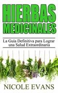 Hierbas Medicinales: La Guía Definitiva para Lograr una Salud Extraordinaria | Nicole Evans |