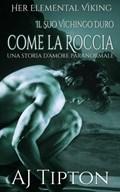 Il Suo Vichingo Duro come la Roccia: Una Storia d'Amore Paranormale   Aj Tipton  