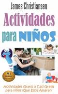 Actividades para Niños: Actividades Gratis o Casi Gratis para niños ¡Que Ellos Amaran!   James Christiansen  